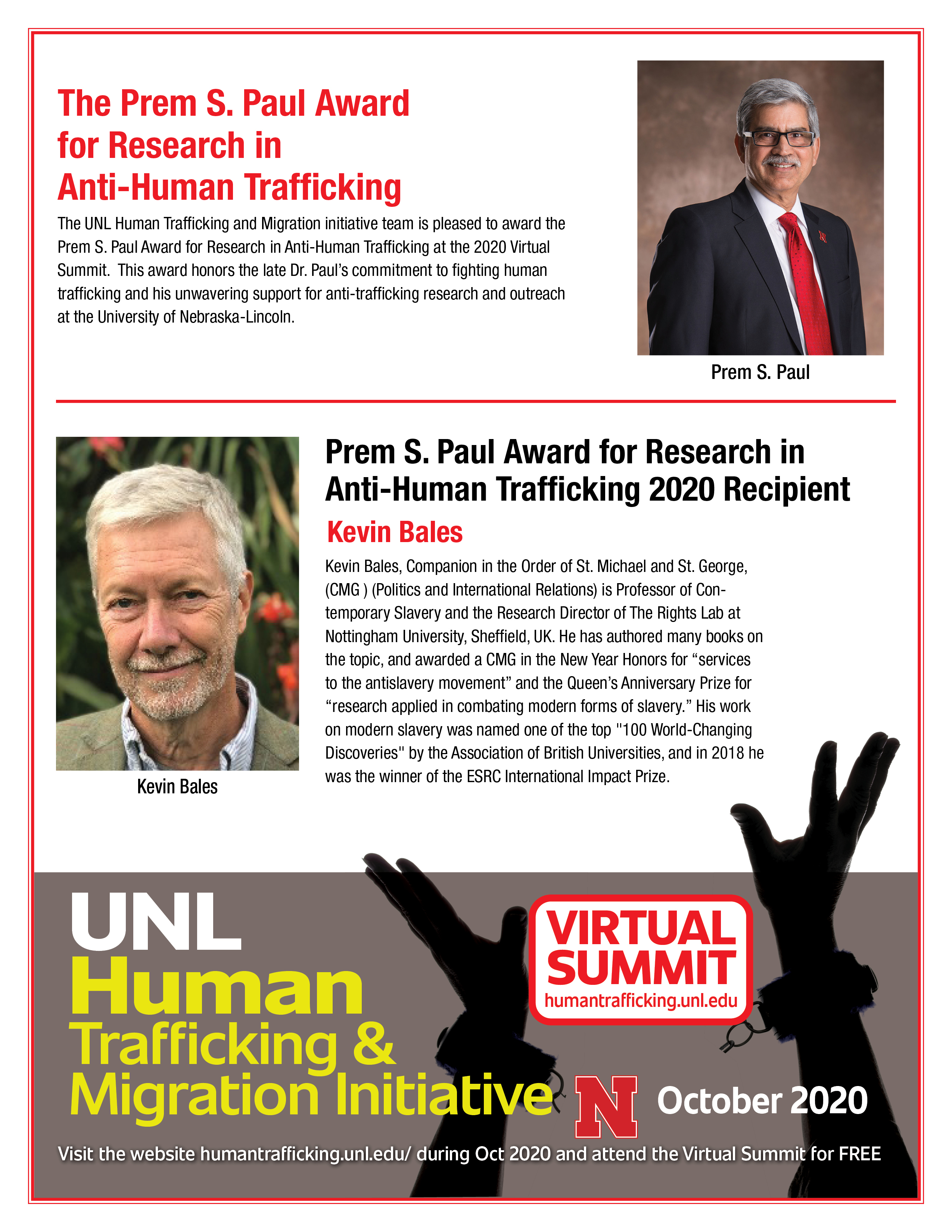 This Year (2020) the Prem S. Paul Award for Research in Anti-Human Trafficking goes to Kevin Bales. The UNL Human Trafficking and Migration initiative team is please to award the Prem S. Paul Award for Research in Anti-Human Trafficking at the 2020 Virtual Summit. This award honors the late Dr. Paul's commitment to fighting human trafficking and his unwavering support for anti-trafficking research and outreach at the University of Nebraska-Lincoln.
